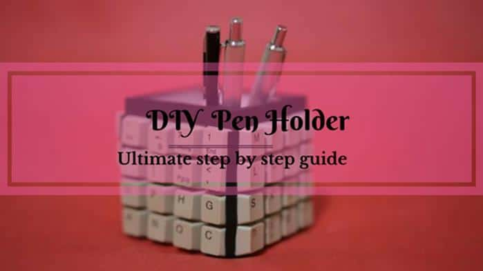 The Ultimate DIY Guide For Pen And Pencil Holder