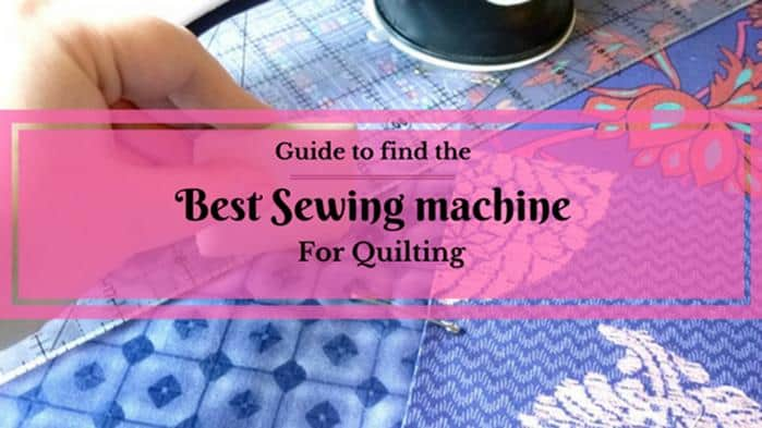 The Best Sewing Machine For Quilting Of 2018 Top 10 Picks And A Guide
