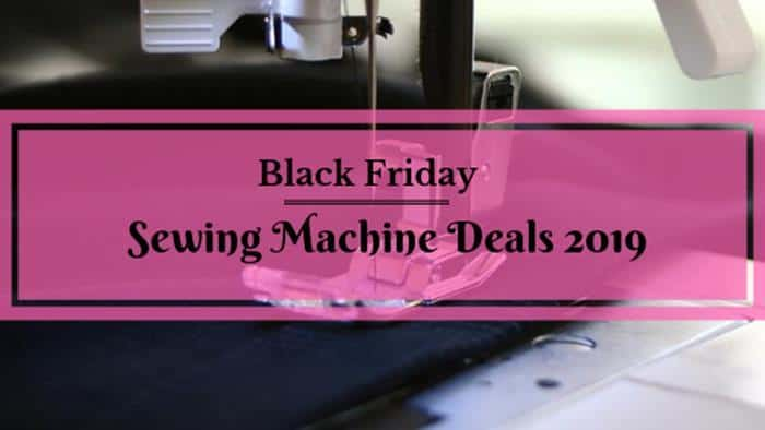 Best Black Friday Sewing Machine Deals 2019- Bag yourself a
