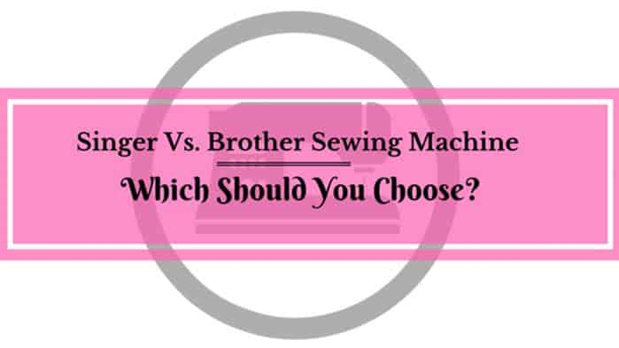 Singer Vs Brother Sewing Machine Which Should You Choose Enchanting Which Sewing Machine Is Better Singer Or Brother