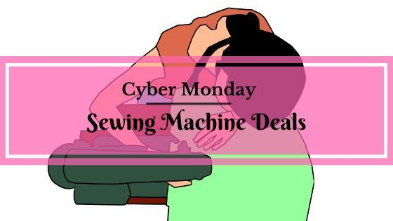 Best Cyber Monday Sewing Machine Deals for 2019 – Don't miss out