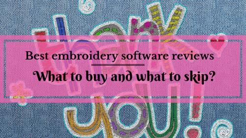 The Best Embroidery Software To Buy Updated January 2019