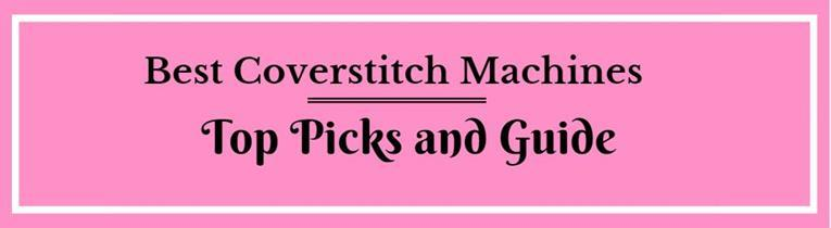 Four Best Coverstitch Machines of 2019 With The Top Picks And Guide