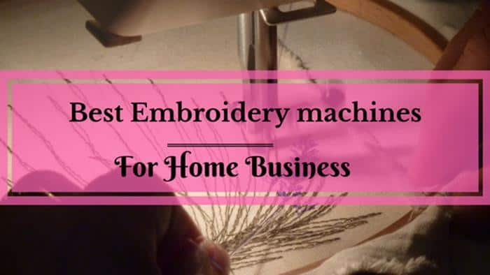 Best Embroidery machines for home business: Ultimate Guide and Picks
