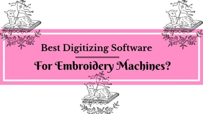 The Best Digitizing Software For Embroidery Machines In 2018 Reviews