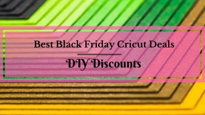 The Best Black Friday Cricut Deals for 2019: DIY Discounts